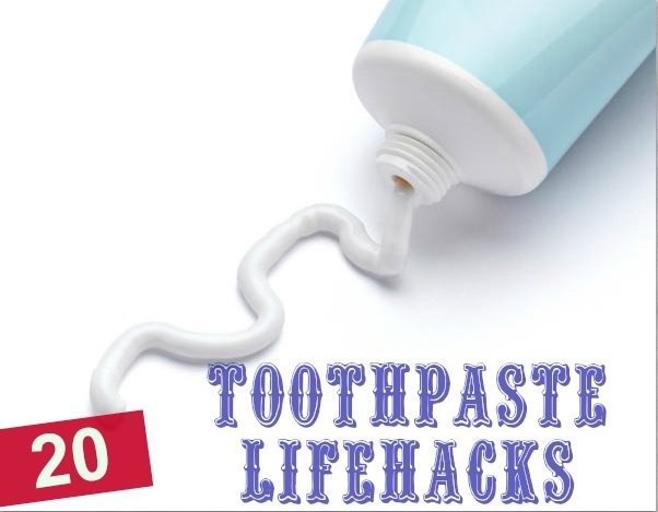 The 20 Most Amazing Toothpaste Lifehacks