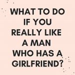 What To do if you really like a man who has a girlfriend